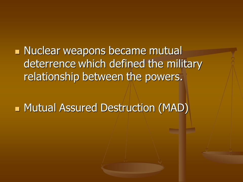 Nuclear weapons became mutual deterrence which defined the military relationship between the powers.