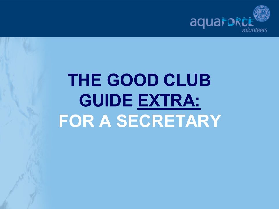 THE GOOD CLUB GUIDE EXTRA: FOR A SECRETARY. GETTING STARTED The ...