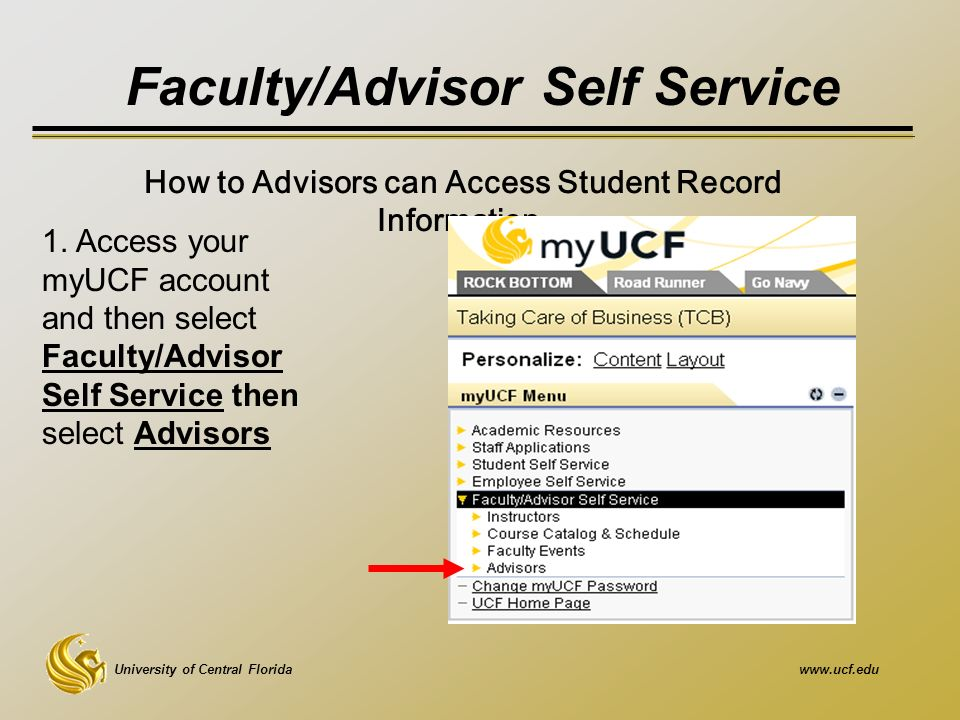 University of Central Floridawww.ucf.edu Faculty/Advisor Self Service How to Advisors can Access Student Record Information 1.