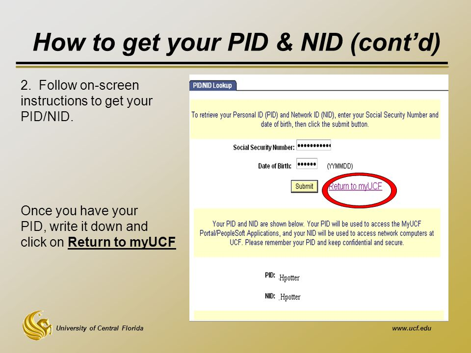 University of Central Floridawww.ucf.edu 2. Follow on-screen instructions to get your PID/NID.