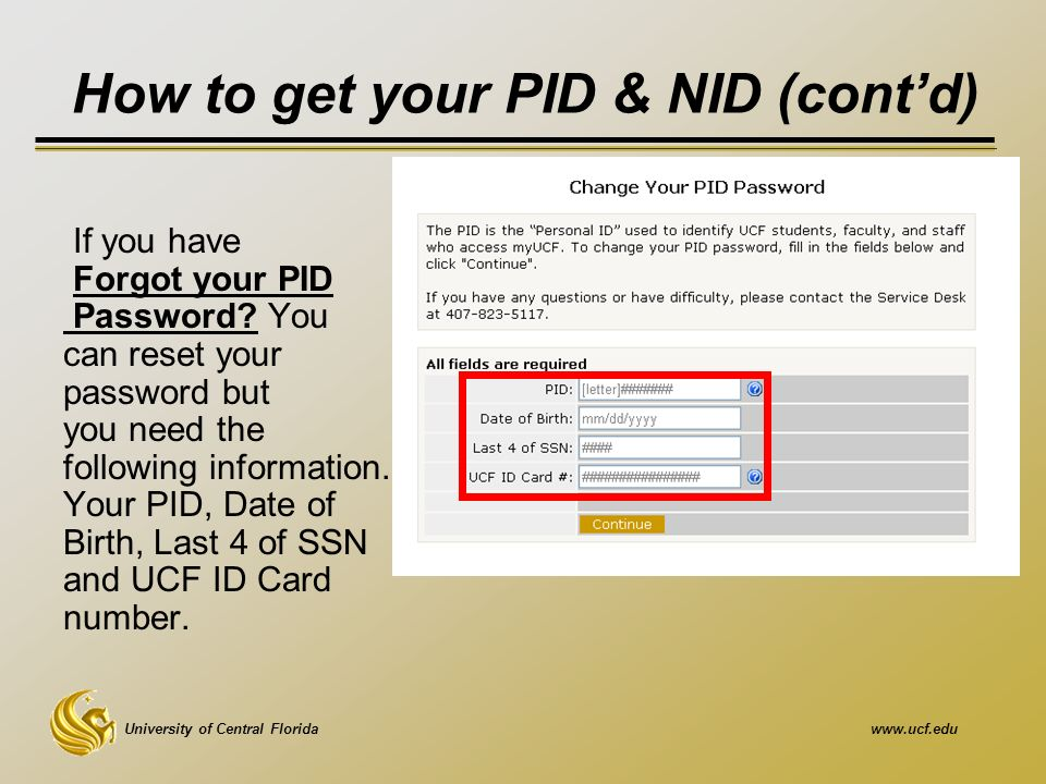 University of Central Floridawww.ucf.edu How to get your PID & NID (cont'd) If you have Forgot your PID Password.