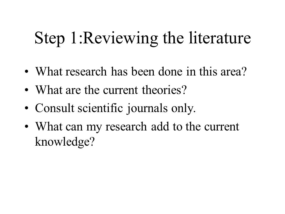 Steps of the Scientific Method 1.Review the literature 2.Formulate a testable hypothesis 3.Design the study and collect the data 4.Analyze the data and accept or reject the hypothesis 5.Publish, replicate and seek scientific review 6.Theory building