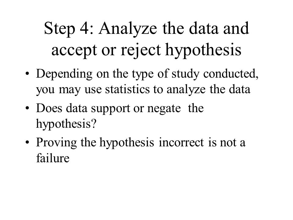 Step 3: Design the study and collect the data How can you test your hypothesis.
