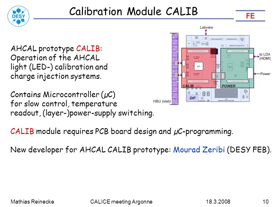 Mathias Reinecke CALICE meeting Argonne Calibration Module CALIB AHCAL prototype CALIB: Operation of the AHCAL light (LED-) calibration and charge injection systems.