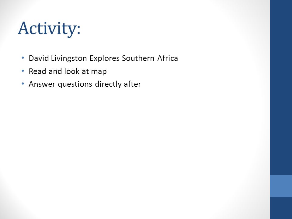 Activity: David Livingston Explores Southern Africa Read and look at map Answer questions directly after