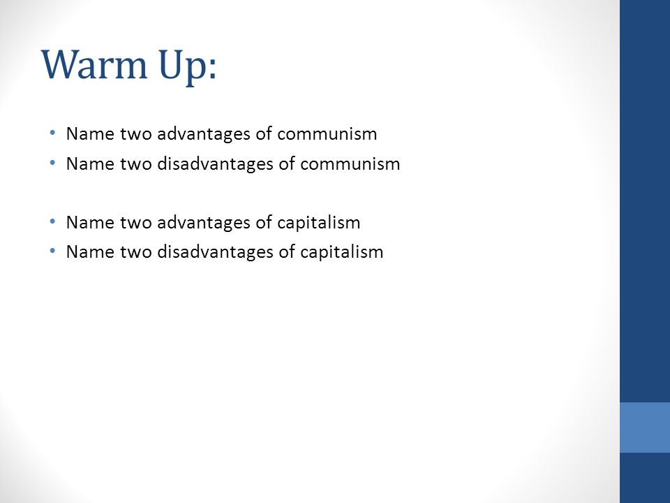 Warm Up: Name two advantages of communism Name two disadvantages of communism Name two advantages of capitalism Name two disadvantages of capitalism