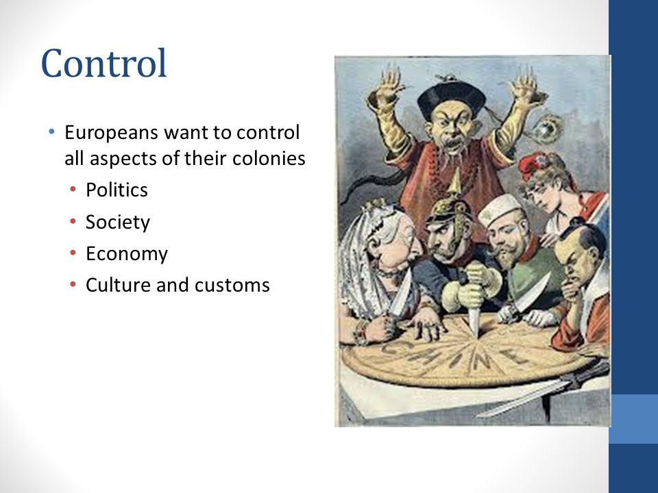 Control Europeans want to control all aspects of their colonies Politics Society Economy Culture and customs