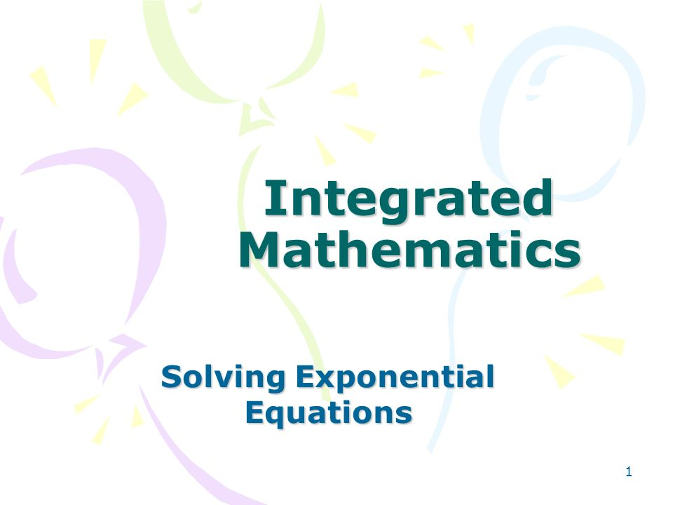 1 Integrated Mathematics Solving Exponential Equations. - ppt download