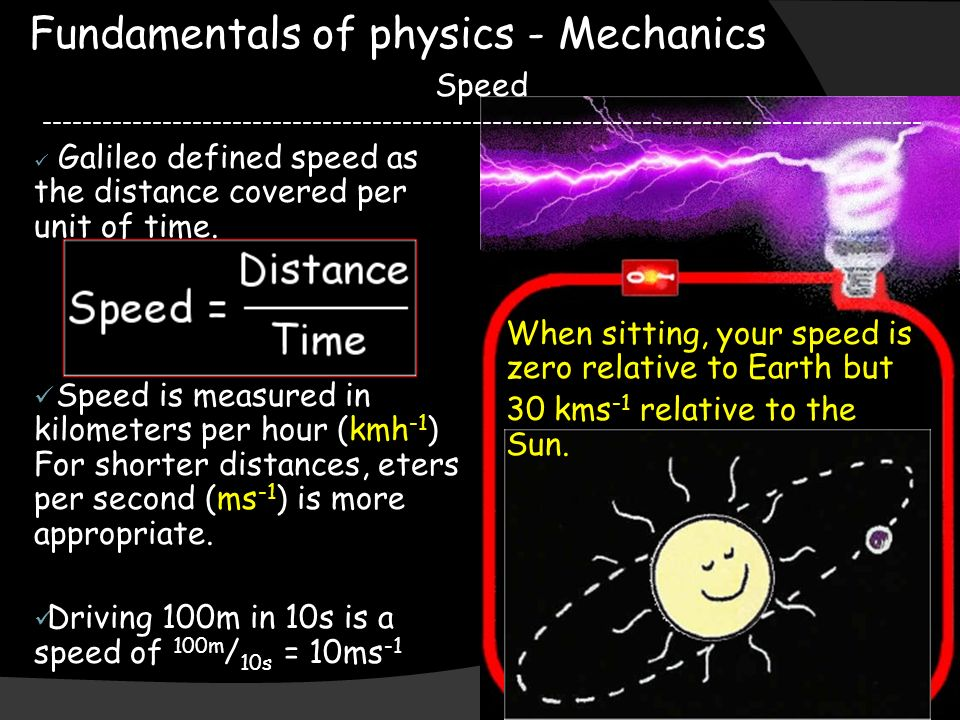 Fundamentals of physics - Mechanics Speed Galileo defined speed as the distance covered per unit of time.