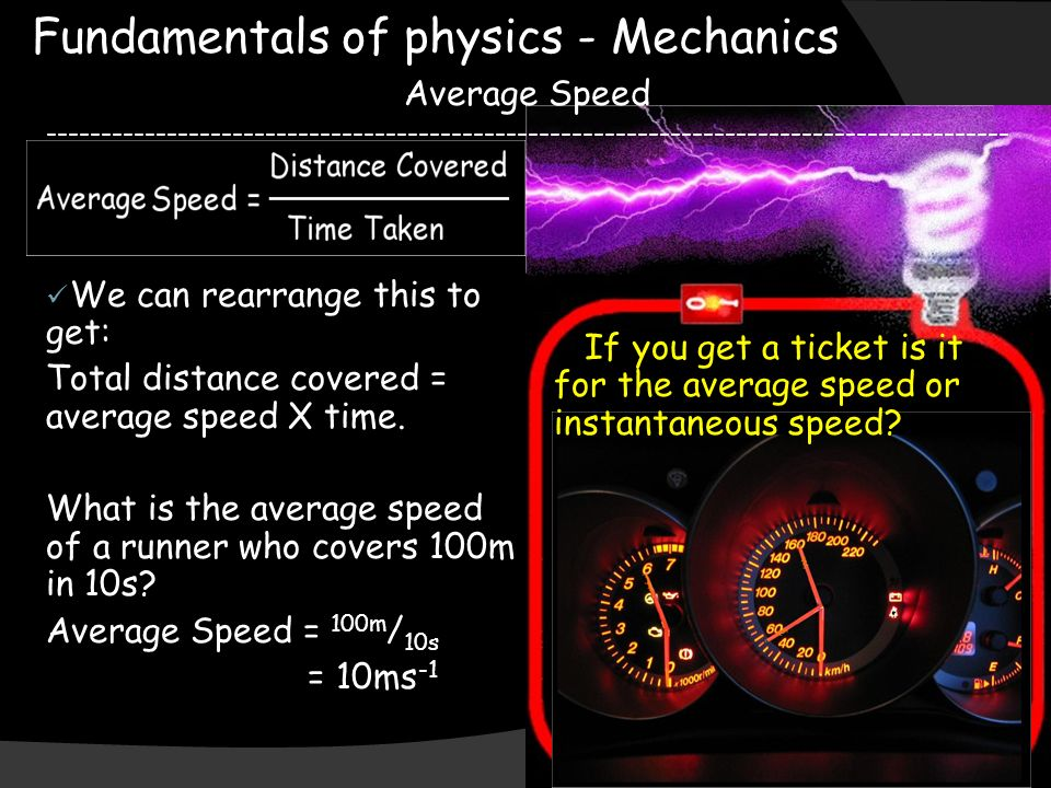 Fundamentals of physics - Mechanics Average Speed We can rearrange this to get: Total distance covered = average speed X time.