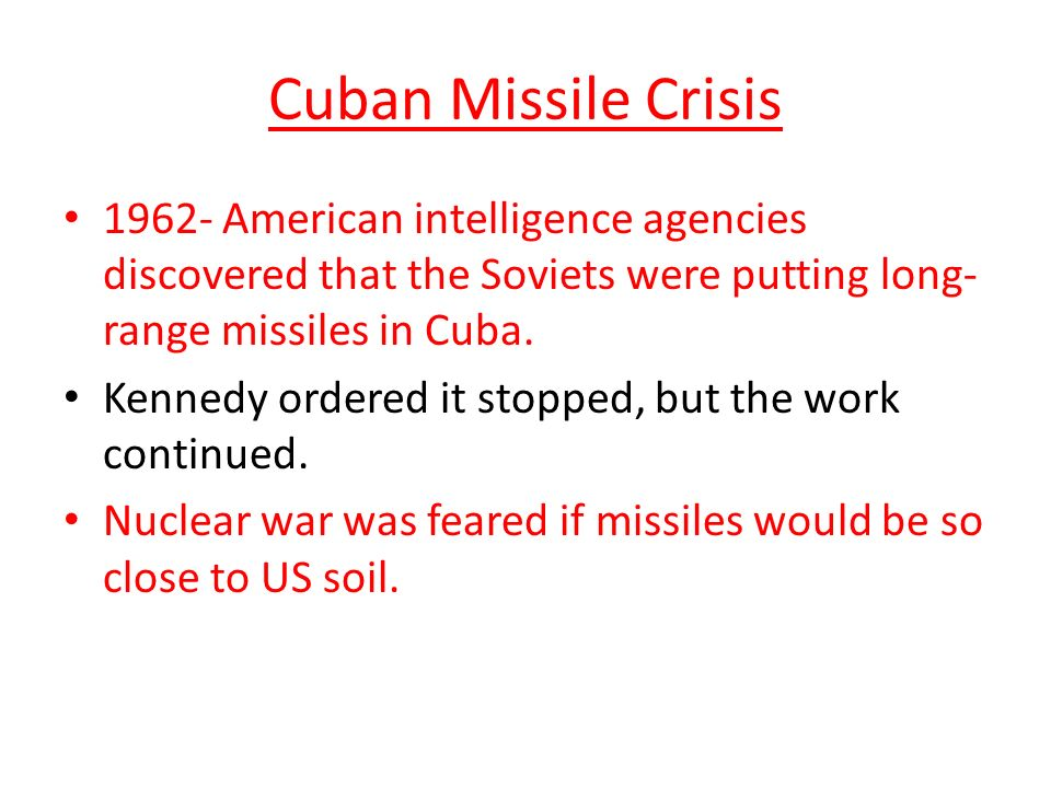 Cuban Missile Crisis American intelligence agencies discovered that the Soviets were putting long- range missiles in Cuba.