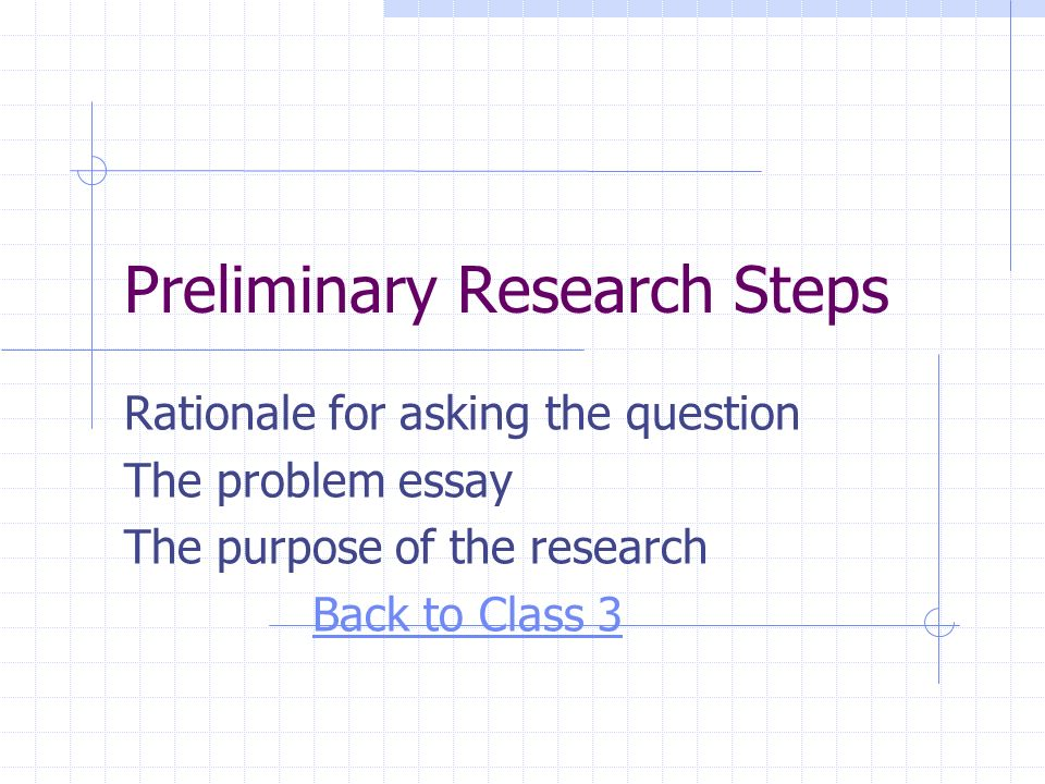 Preliminary Research Steps Rationale For Asking The Question The   Preliminary Research Steps Rationale For Asking The Question The Problem  Essay The Purpose Of The Research Back To Class  Business Law Essays also How To Write An Essay Thesis  Www Oppapers Com Essays