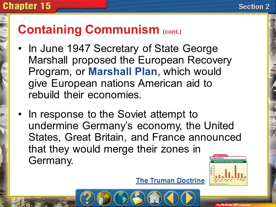 Section 2 In June 1947 Secretary of State George Marshall proposed the European Recovery Program, or Marshall Plan, which would give European nations American aid to rebuild their economies.