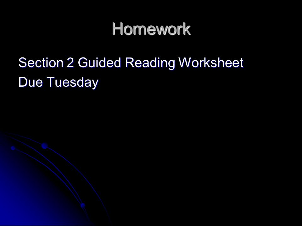 Homework Section 2 Guided Reading Worksheet Due Tuesday
