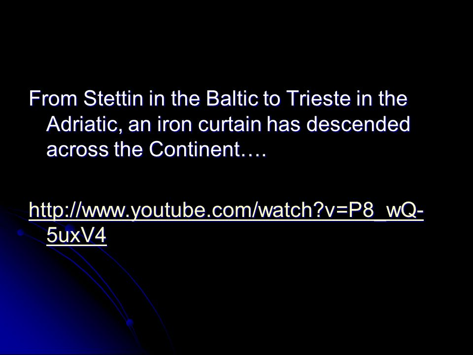 From Stettin in the Baltic to Trieste in the Adriatic, an iron curtain has descended across the Continent….
