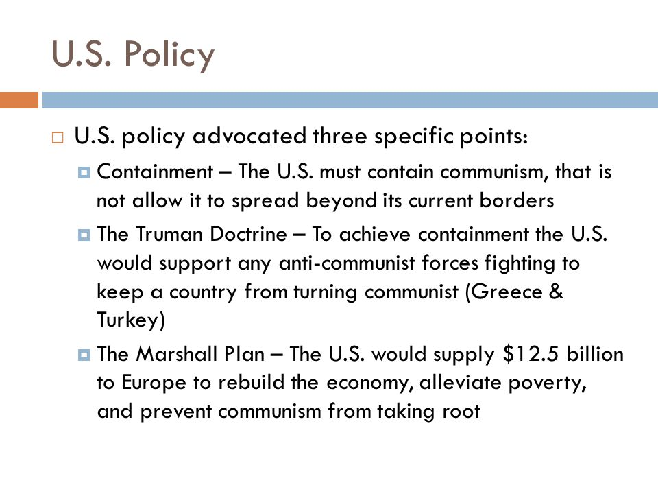 U.S. Policy  U.S. policy advocated three specific points:  Containment – The U.S.