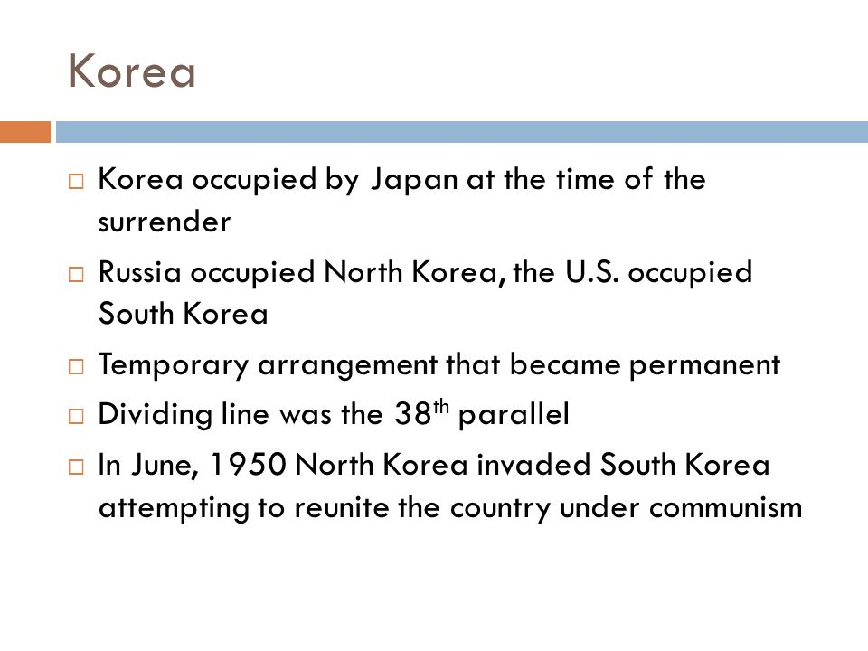 Korea  Korea occupied by Japan at the time of the surrender  Russia occupied North Korea, the U.S.
