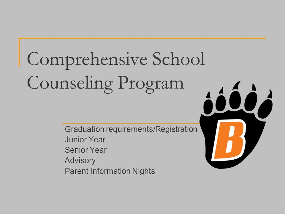 Comprehensive School Counseling Program Graduation requirements/Registration Junior Year Senior Year Advisory Parent Information Nights