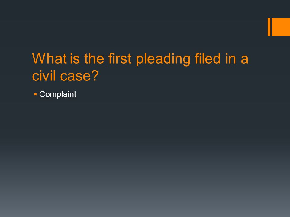 What is the first pleading filed in a civil case  Complaint