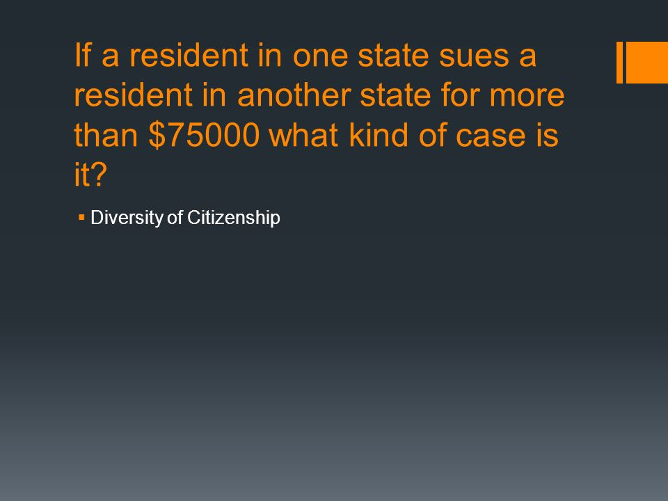 If a resident in one state sues a resident in another state for more than $75000 what kind of case is it.