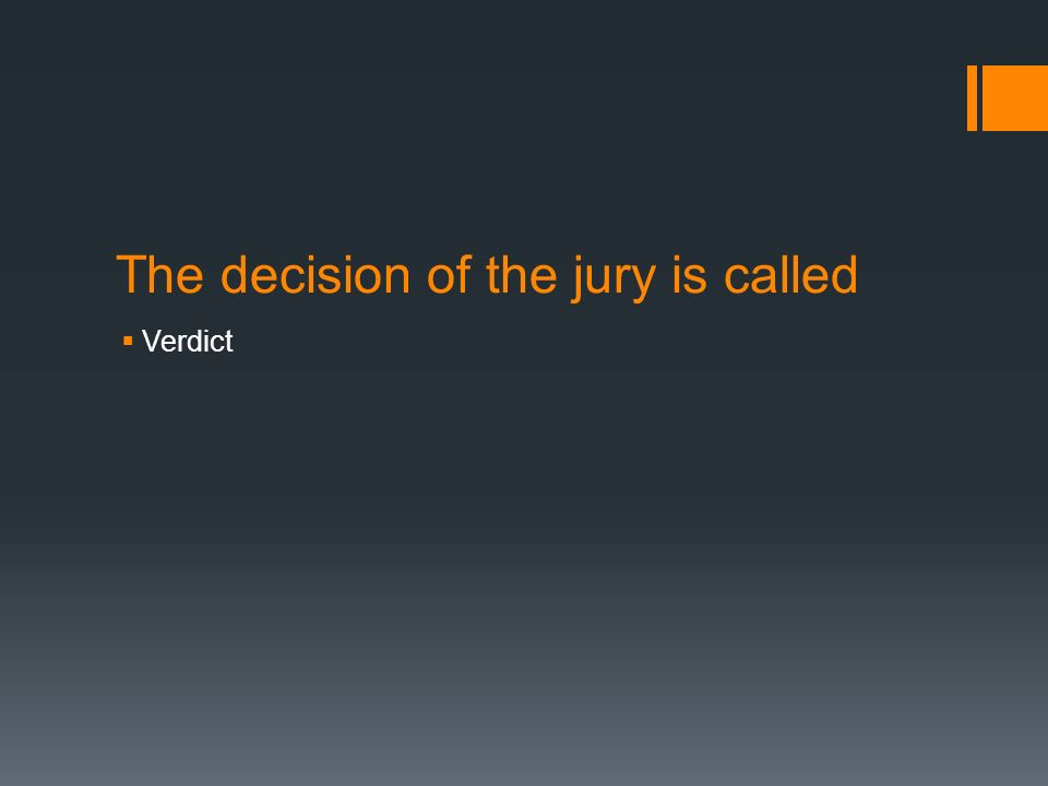 The decision of the jury is called  Verdict