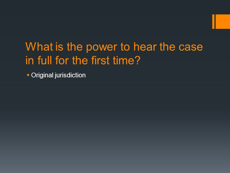 What is the power to hear the case in full for the first time  Original jurisdiction