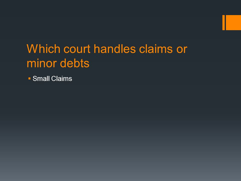 Which court handles claims or minor debts  Small Claims