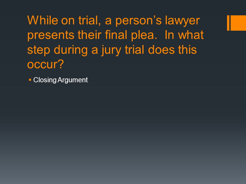 While on trial, a person's lawyer presents their final plea.
