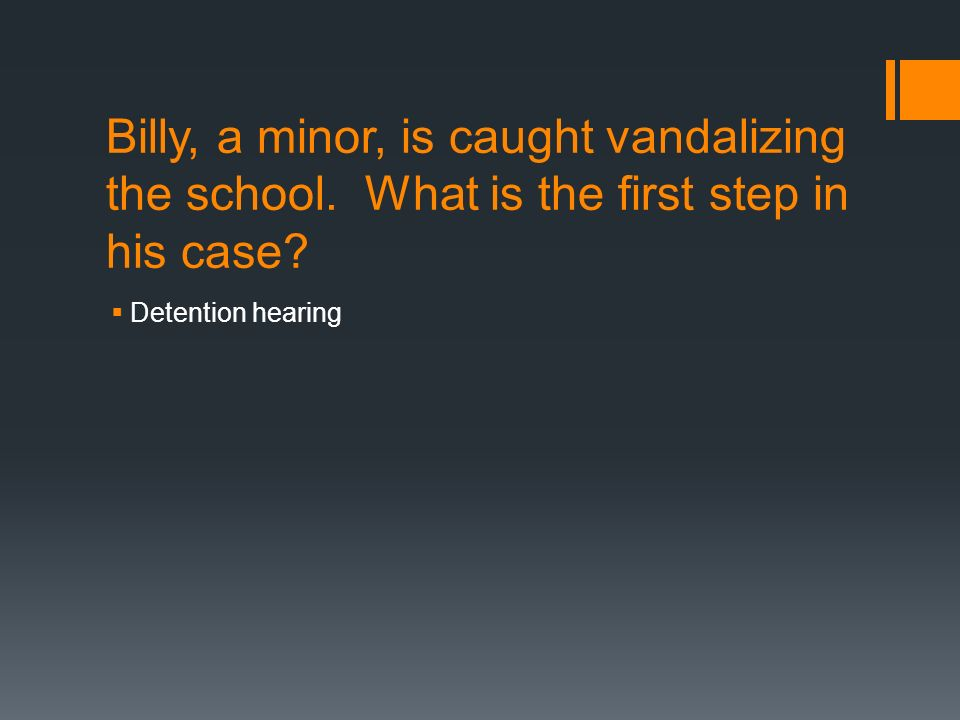 Billy, a minor, is caught vandalizing the school. What is the first step in his case.