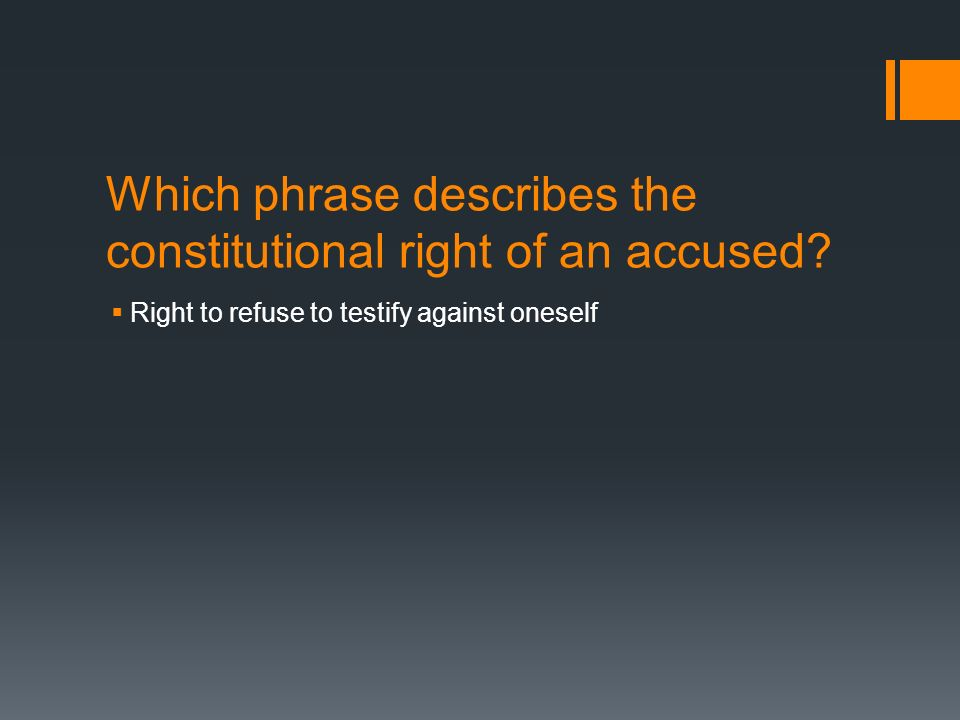 Which phrase describes the constitutional right of an accused.