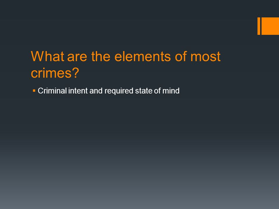 What are the elements of most crimes  Criminal intent and required state of mind