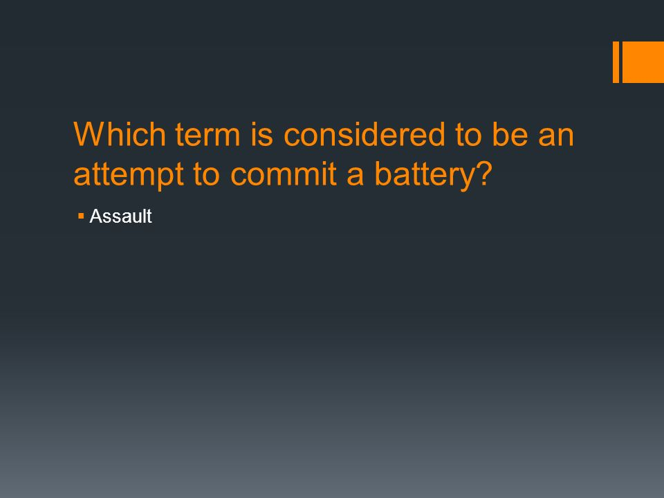 Which term is considered to be an attempt to commit a battery  Assault