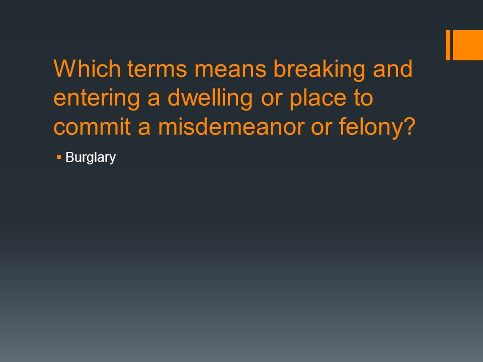Which terms means breaking and entering a dwelling or place to commit a misdemeanor or felony.