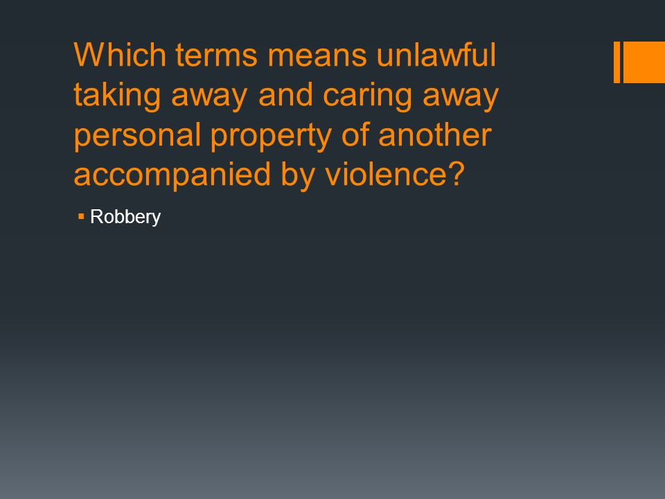 Which terms means unlawful taking away and caring away personal property of another accompanied by violence.