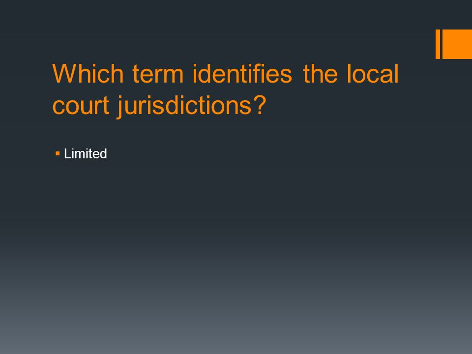 Which term identifies the local court jurisdictions  Limited