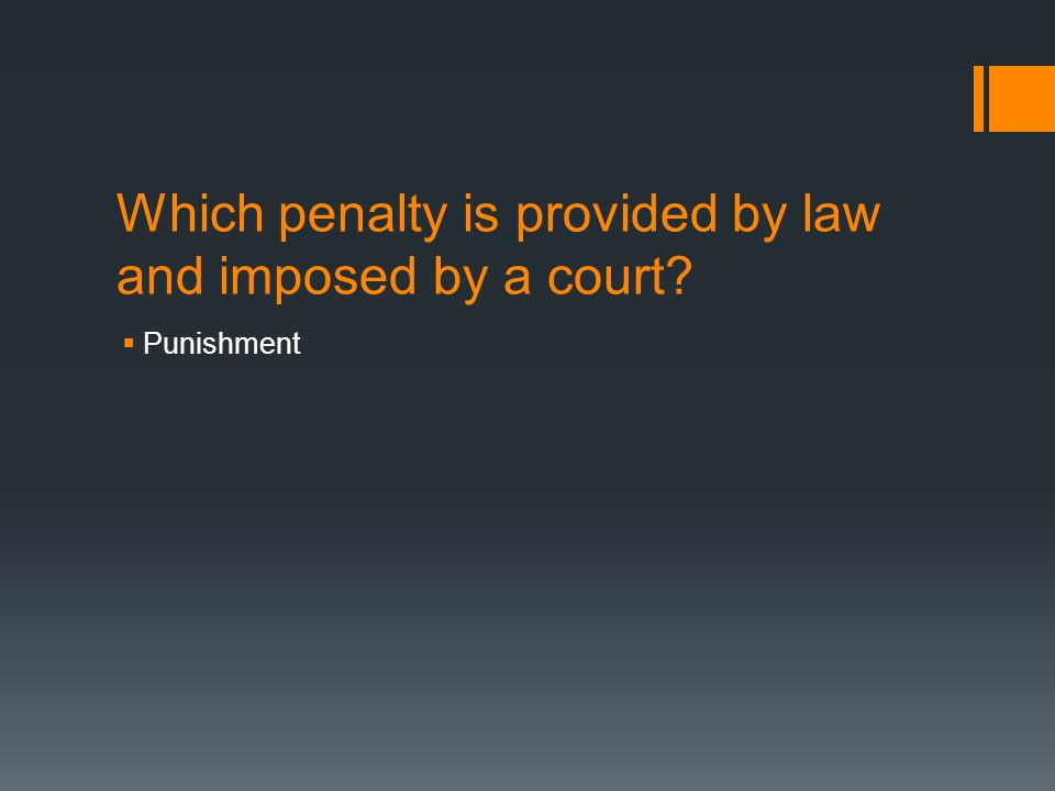 Which penalty is provided by law and imposed by a court  Punishment