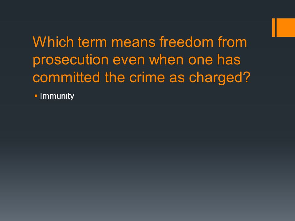 Which term means freedom from prosecution even when one has committed the crime as charged.