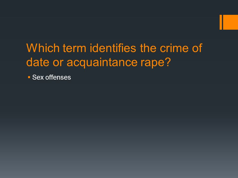 Which term identifies the crime of date or acquaintance rape  Sex offenses