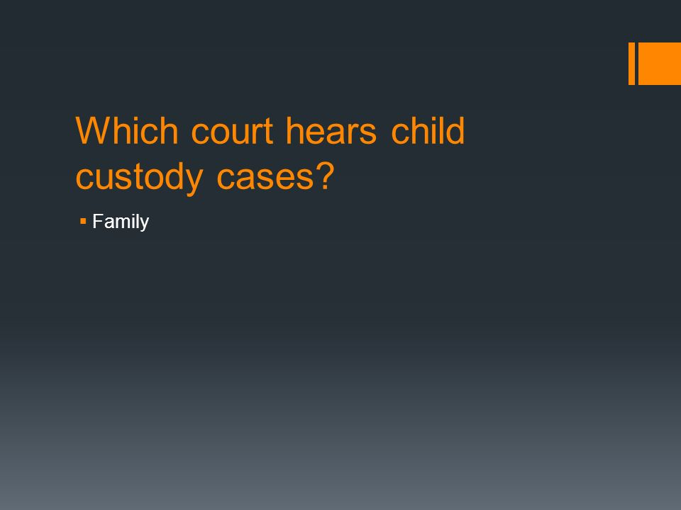 Which court hears child custody cases  Family