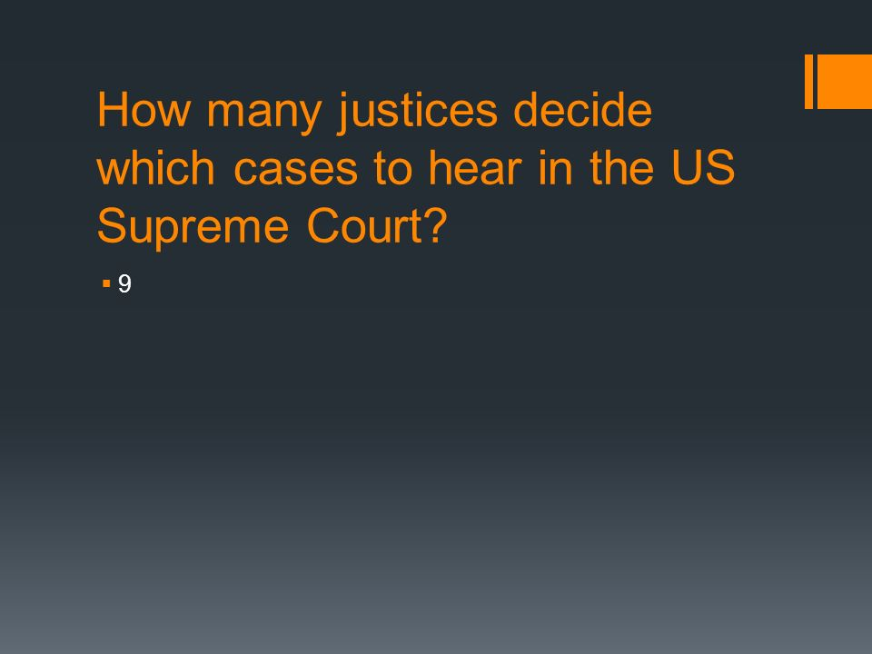 How many justices decide which cases to hear in the US Supreme Court 99