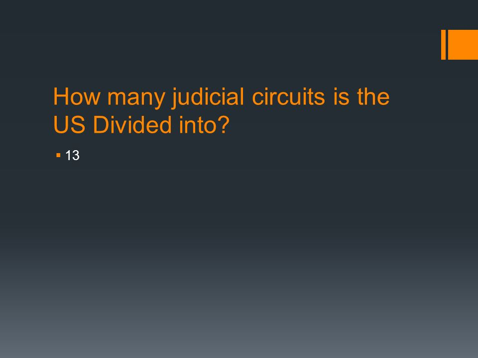 How many judicial circuits is the US Divided into  13