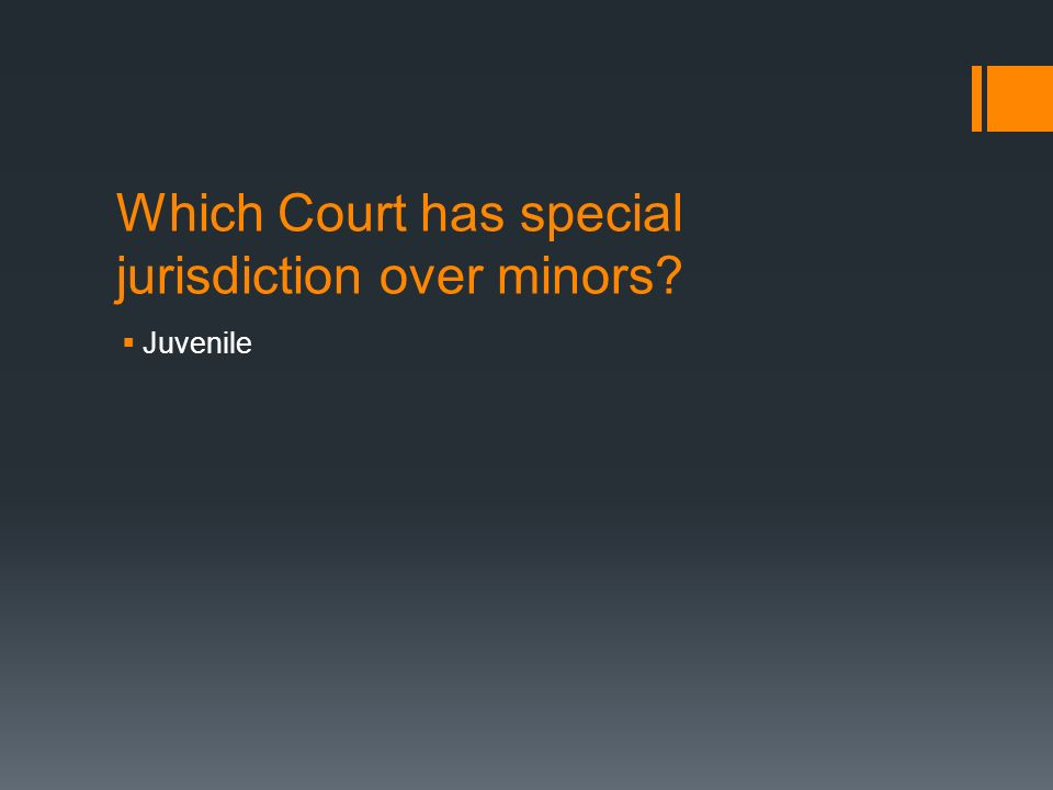 Which Court has special jurisdiction over minors  Juvenile