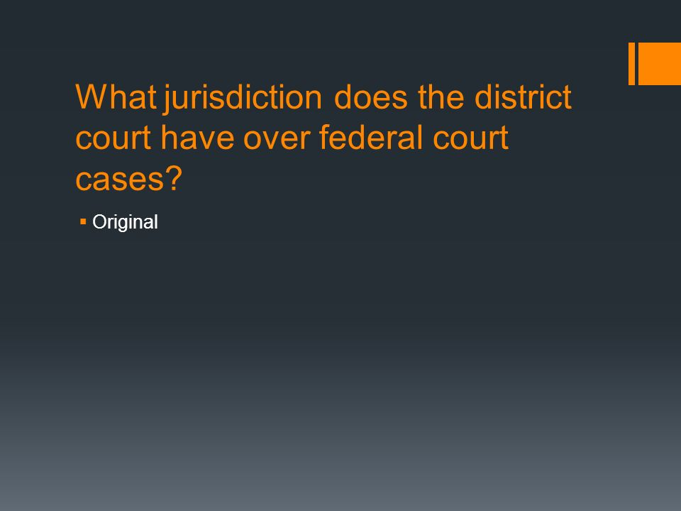What jurisdiction does the district court have over federal court cases  Original