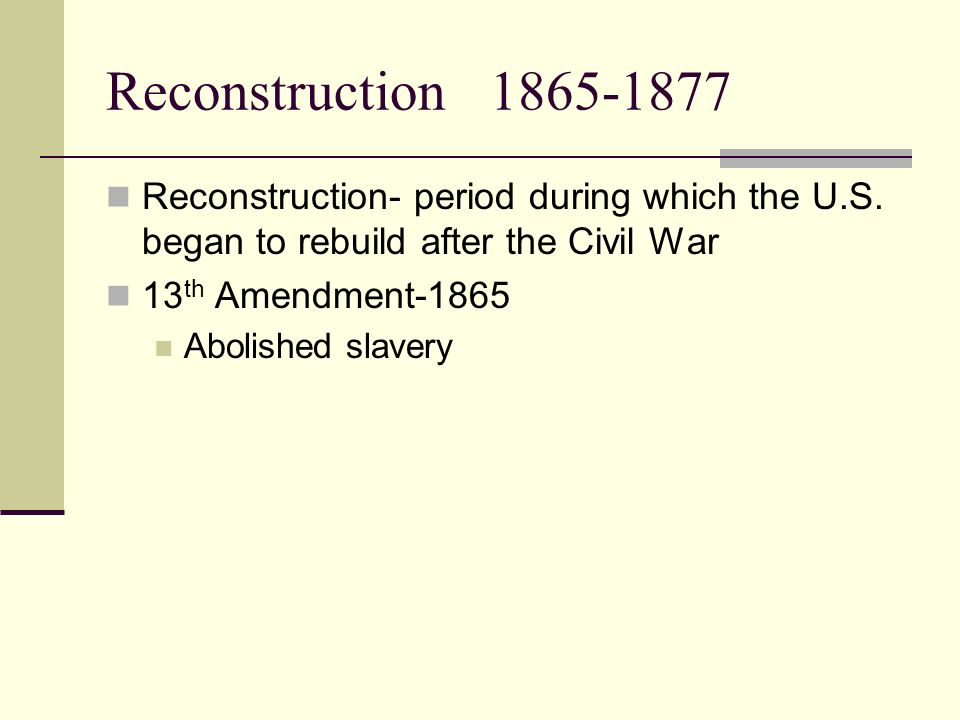 Reconstruction Reconstruction- period during which the U.S.