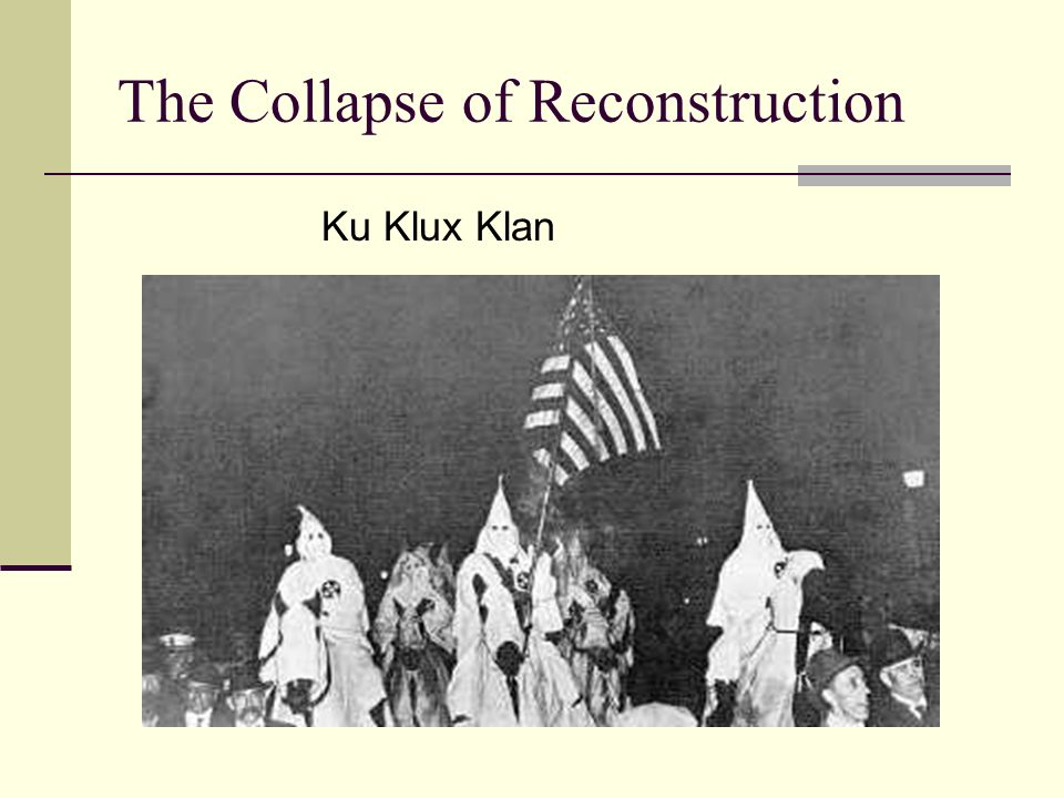 The Collapse of Reconstruction Ku Klux Klan