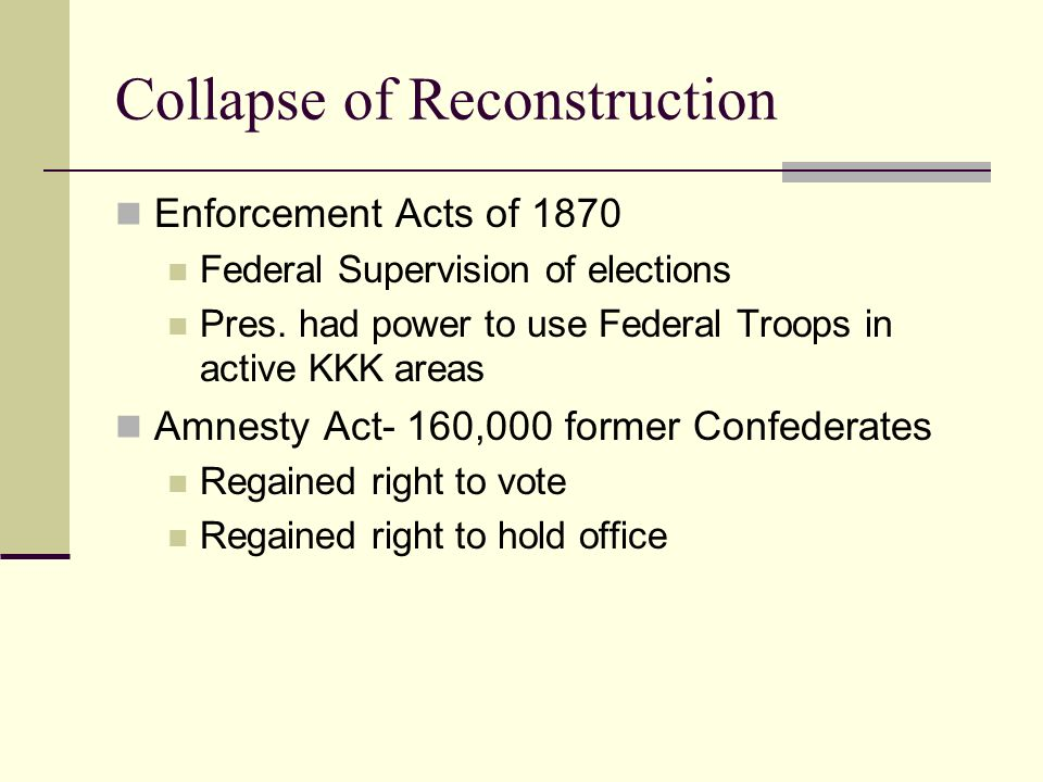 Collapse of Reconstruction Enforcement Acts of 1870 Federal Supervision of elections Pres.