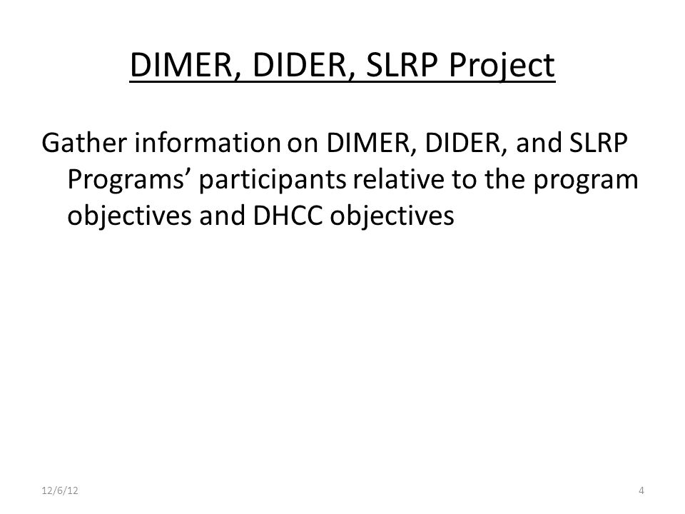 DIMER, DIDER, SLRP Project Gather information on DIMER, DIDER, and SLRP Programs' participants relative to the program objectives and DHCC objectives 12/6/124