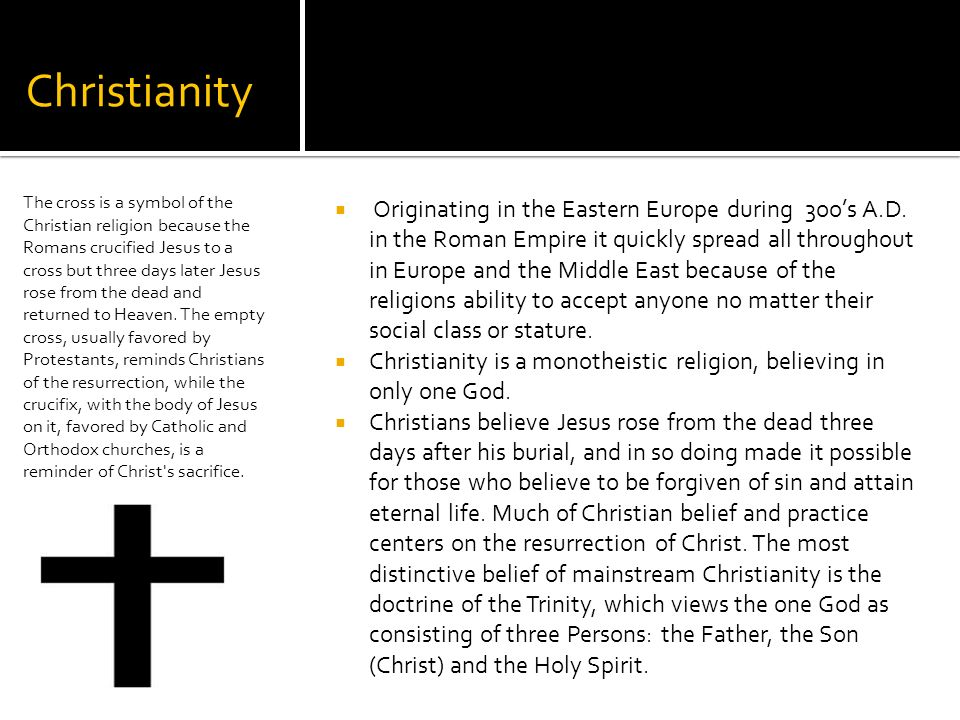 Christianity  Originating in the Eastern Europe during 3oo's A.D.