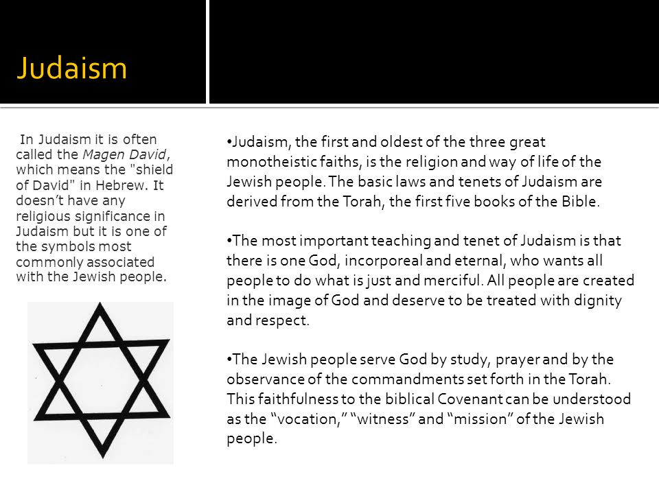Judaism In Judaism it is often called the Magen David, which means the shield of David in Hebrew.