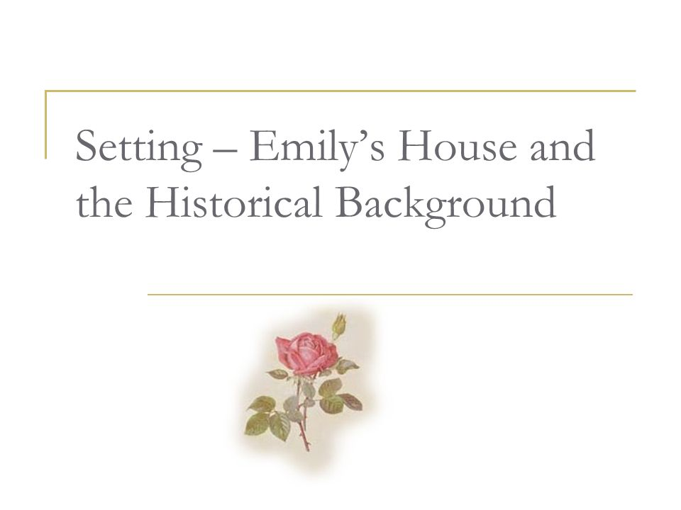 "a rose for emily vs the ""a rose for emily"" character analysis of miss emily grierson ""a rose for emily"" written by william faulkner, is a story of miss emily grierson, a woman who was born into a wealthy family in the town of jefferson she grew up and lived in a huge victorian home with servants."